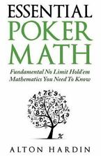 Essential Poker Math : Fundamental No Limit Hold'em Mathematics You Need to K...