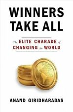 Winners Take All : The Elite Charade of Changing the World by Anand Giridharadas