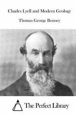 Charles Lyell and Modern Geology by Thomas George Bonney (2015, Paperback)
