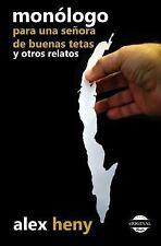 Monólogo para una Señora de Buenas Tetas y Otros Relatos by Alex Heny (2016,...