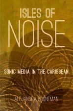 Isles of Noise : Sonic Media in the Caribbean: By Bronfman, Alejandra