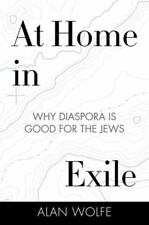 At Home in Exile: Why Diaspora Is Good for the Jews - Acceptable - Wolfe, Alan -