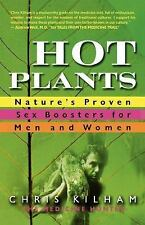 Hot Plants : Nature's Proven Sex Boosters for Men and Women by Chris Kilham...
