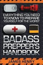 Badass Prepper's Handbook~Everything You Need to Prepare for the Worst~NEW!