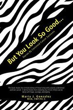 But You Look So Good... : Stories by Carcinoid Cancer Survivors by Maria J....