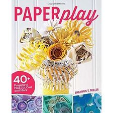 Paperplay: 40+ Projects to Fold, Cut, Curl and More by Shannon Miller (Paperback