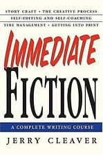 Immediate Fiction : A Complete Writing Course by Jerry Cleaver (2004,...