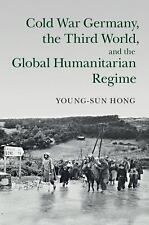 Cold War Germany, The Third World, And The Global Humanitarian Regime (human ...