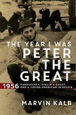 The Year I Was Peter the Great : 1956--Khrushchev, Stalin's Ghost, and a...