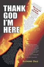 Thank God I'm Here by Raymond Dale (2016, Paperback)