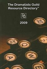 The 2009 Dramatists Guild Resource Directory: The Writer's Guide to the Theatri