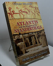 Atlantis and the Kingdom of the Neanderthals by Colin Wilson - 100,000 Years