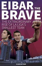 Eibar the Brave - Extraordinary Rise of La Liga's Smallest Team - football book