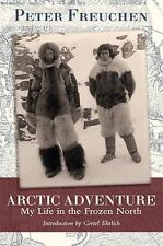 Arctic Adventure : My Life in the Frozen North by Peter Freuchen (2014,...