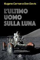 L'ultimo uomo sulla Luna • L'astronauta Apollo Cernan e la corsa allo spazio USA