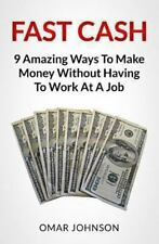 Fast Cash: 9 Amazing Ways to Make Money Without Having to Work at a Job by...