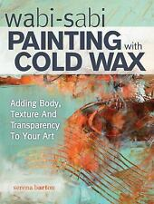 Wabi Sabi Painting with Cold Wax: Adding Body, Texture and Transparency to Your