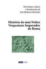 História Do Mui Nobre Vespasiano Imperador de Roma by José Machado (2012,...