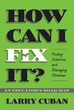 How Can I Fix It?: Finding Solutions and Managing Dilemmas : An Educator's Road