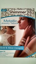 NEW Shimmer Metallic Jewelry Tattoos Gold/Silver Designs  Ages 8+ As Seen On TV