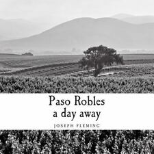 Paso Robles a Day Away by Joseph Fleming (2014, Paperback)