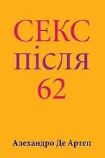 Sex after 62 (Ukrainian Edition) by Alejandro de Artep (2015, Paperback)