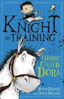 Knight in Training: 2: a Horse Called Dora by French, Vivian-ExLibrary