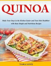 Quinoa : Make Your Days in the Kitchen Easier and Your Diet Healthier with...