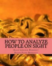 How to Analyze People on Sight by Ralph Paine Benedict and Elsie Lincoln...