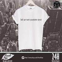 Lol Ur Not Custom Text T Shirt Top Create Your Own Description Bieber Niall Gift