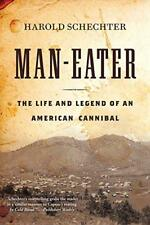 Man-Eater: The Life and Legend of an American Cannibal by Schechter, Harold | Pa