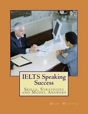 IELTS Speaking Success : Skills, Strategies and Model Answers: By Wattie, Mik...