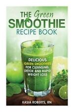 The Green Smoothie Recipe Book: Delicious, Green Smoothies for Cleansing, Detox