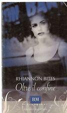 OLTRE IL CONFINE - RHIANNON BITES