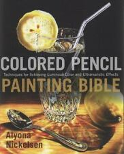 Colored Pencil Painting Bible : Techniques for Achieving Luminous Color and...