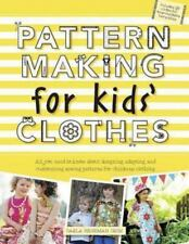 Pattern Making for Kids' Clothes : All You Need to Know about Designing, Adap...
