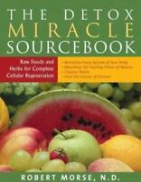 The Detox Miracle Sourcebook: Raw Food And Herbs For Complete Cellular Regene...