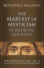 The Harvest of Mysticism in Medieval Germany (The Presence of God) (Volume 4), M