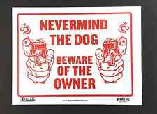 """NEVERMIND THE DOG BEWARE OF THE OWNER sign 9"""" x 12""""  Flexible plastic Red"""