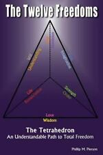 The Twelve Freedoms : An Understandable Path to Total Freedom Tetrahedron