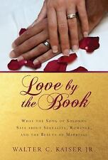 Love by the Book: What the Song of Solomon Says about Sexuality, Romance, and th