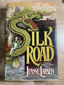 Silk Road by Jeanne Larsen 1st Ed Hardcover Dust Jacket A Novel of China