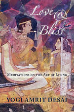 NEW Love & Bliss: Meditations on the Art of Living by Amrit Desai