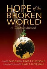 Hope of the Broken World : A Christmas Musical by Dave Clark and David T. Clydes