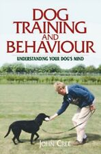 Dog Training and Behaviour: Understanding Your Dog's Mind by John Cree - Hc