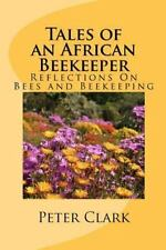 Tales of an African Beekeeper : Reflections on Bees and Beekeeping by Peter...