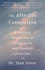 The Afterlife Connection: A Therapist Reveals How to Communicate with Departed L