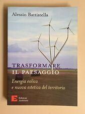 Trasformare il paesaggio di Alessio Battistella Ed. Ambiente 2010