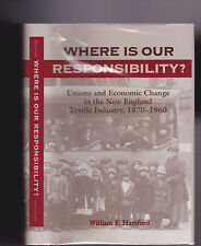 WHERE IS OUR RESPONSIBILITY? Unions & Economic Change In The New England Textile