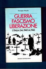 Guerra Fascismo Liberazione -italia dal 1940 al 1945-Giuseppe Mayda 1984